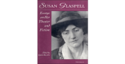 Susan Glaspell: Essays on Her Theater and Fiction