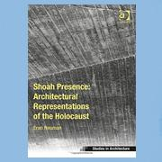 Shoah presence : architectural representations of the Holocaust