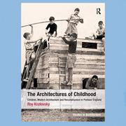 The architectures of childhood : children, modern architecture and reconstruction in postwar England -